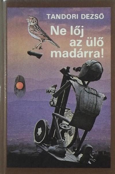 Tandori Dezső - Ne lőj az ülő madárra!