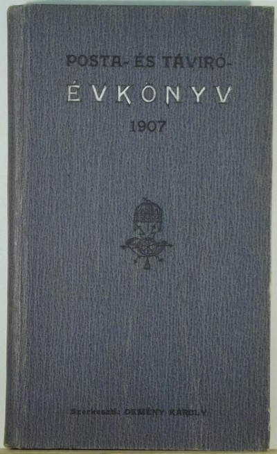 Demény Károly  (Szerk.) - Posta- és Távíróévkönyv 1907. évre