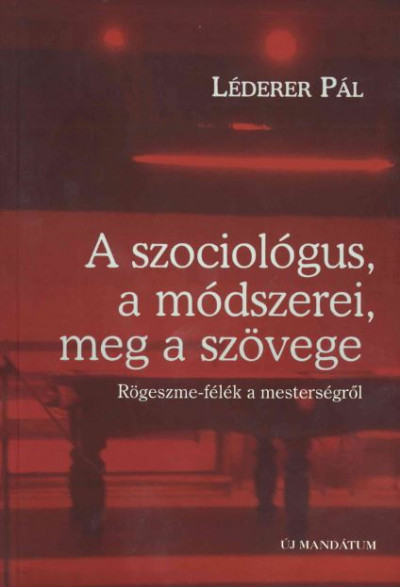 Léderer Pál - A szociológus, a módszerei meg a szövege