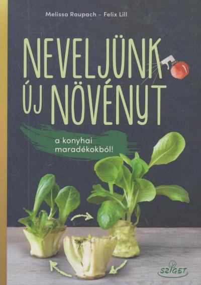 Felix Lill - Melissa Raupach - Neveljünk új növényt a konyhai maradékokból!