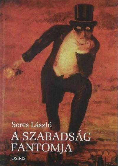 Seres László - A szabadság fantomja