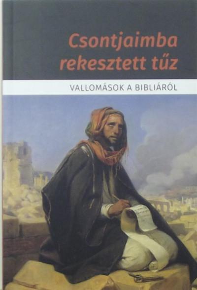 Kiss B. Zsuzsanna  (Szerk.) - Pecsuk Ottó  (Szerk.) - Csontjaimba rekesztett tűz