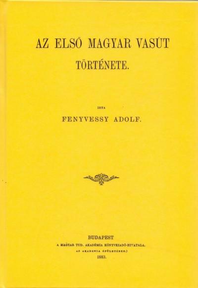 Fenyvessy Adolf - Az első magyar vasút története