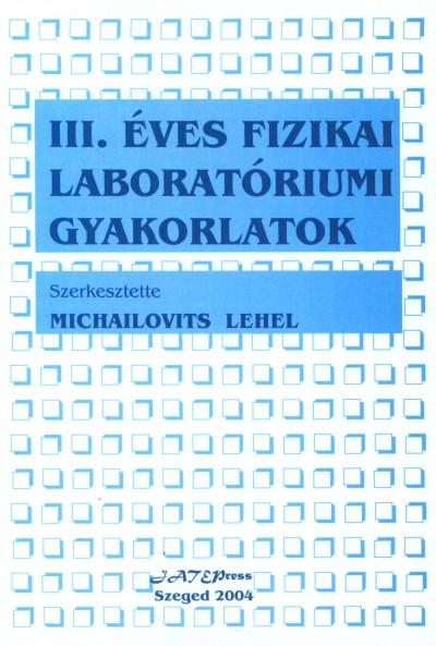 Michailovits Lehel  (Szerk.) - III. éves fizikai laboratóriumi gyakorlatok