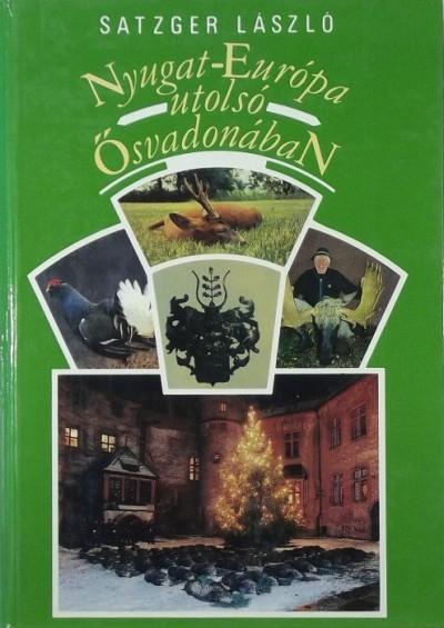 Satzger László - Nyugat-Európa utolsó ősvadonában