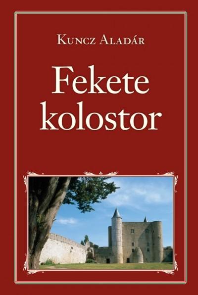 Kuncz Aladár - Fekete kolostor