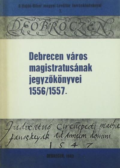 - Debrecen város magistratusának jegyzőkönyvei 1556/1557.