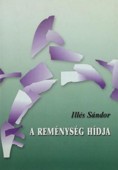 Illés Sándor - A reménység hídja