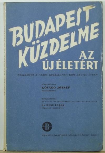 Kővágó József  (Szerk.) - Bene Lajos  (Összeáll.) - Budapest küzdelme az új életért