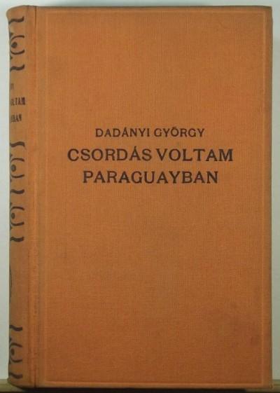 Dadányi György - Csordás voltam Paraguayban
