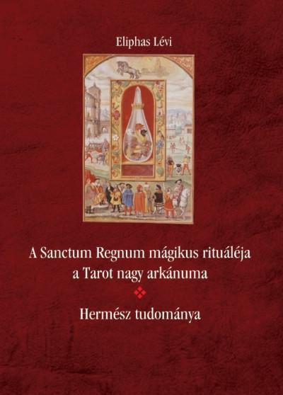 Eliphas Lévi - A Sanctum Regnum mágikus rituáléja a Tarot nagy arkánuma
