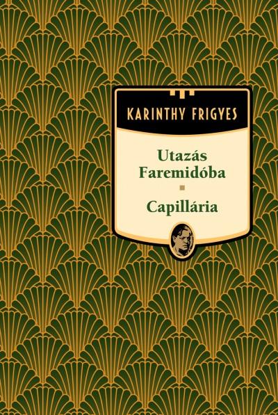 Karinthy Frigyes - Utazás Faremidóba / Capillária - Karinthy Frigyes sorozat 7. kötet