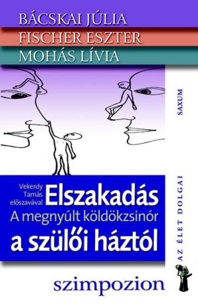 Bácskai Júlia - Fischer Eszter - Mohás Lívia - Vekerdy Tamás - Elszakadás a szülői háztól