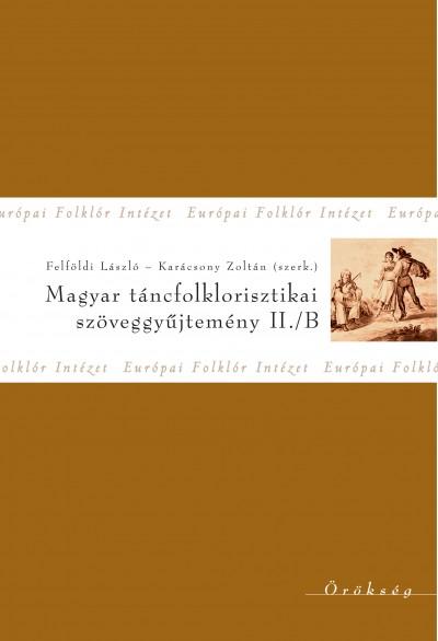Felföldi László  (Szerk.) - Karácsony Zoltán  (Szerk.) - Magyar táncfolklorisztikai szöveggyűjtemény II./B