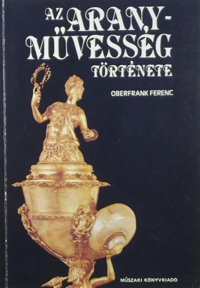 Dr. Oberfrank Ferenc - Az aranyművesség története