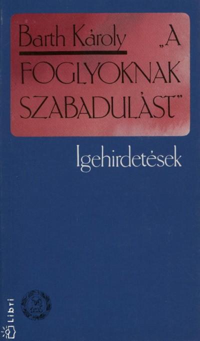 """Barth Károly - """"A foglyoknak szabadulást"""""""