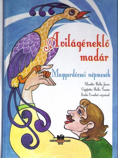Padurean Judit Gabriella  (Szerk.) - Balla Tamás  (Összeáll.) - A világéneklő madár