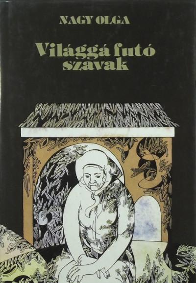 Nagy Olga - Világgá futó szavak