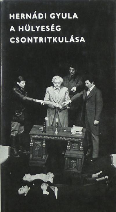 Hernádi Gyula - A hülyeség csontritkulása