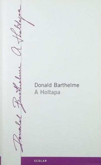 Donald Barthelme - A Holtapa