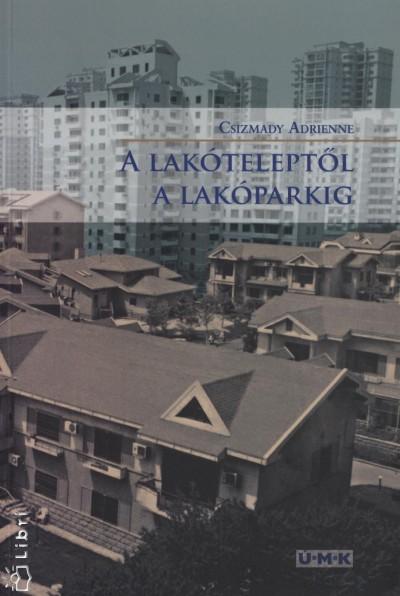 Csizmady Adrienne - A lakóteleptől a lakóparkig