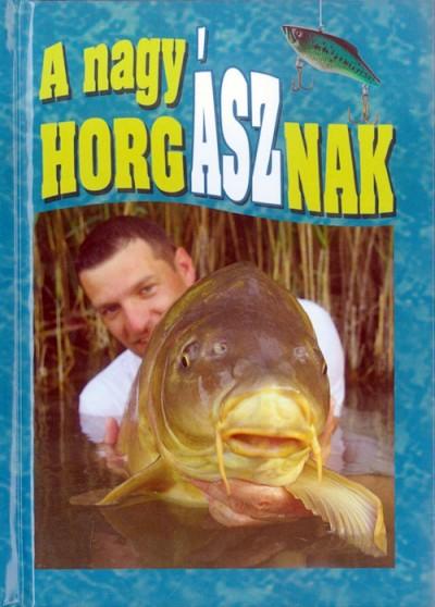 Nagy Mária  (Szerk.) - A nagy horgásznak