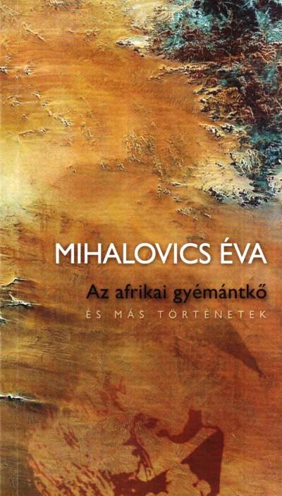 Mihalovics Éva - Az afrikai gyémántkő és más történetek
