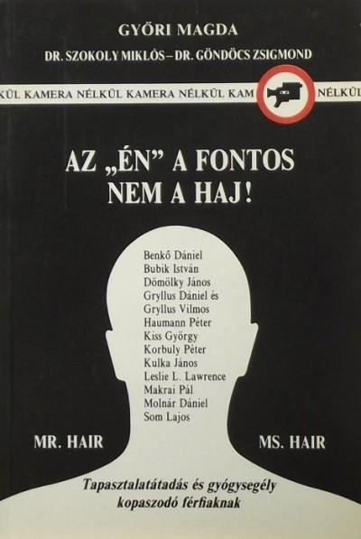 """Győri Magda  (Szerk.) - Az """"""""Én"""""""" a fontos nem a haj!"""