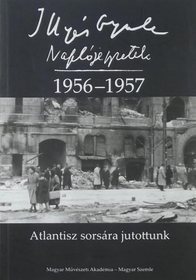 Horváth István  (Szerk.) - Illyés Mária  (Szerk.) - Naplójegyzetek 1956-1957