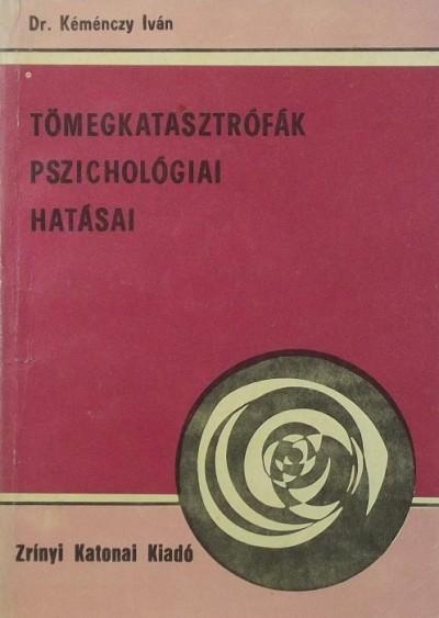 Dr. Kéménczy Iván - Tömegkatasztrófák pszichológiai hatásai
