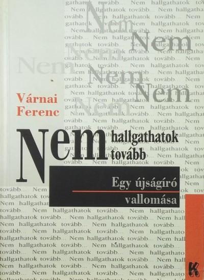 Várnai Ferenc - Nem hallgathatok tovább...