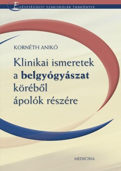 Kornéth Anikó - Klinikai ismeretek a belgyógyászat köréből ápolók részére