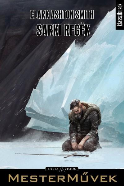Clark Ashton Smith - Kornya Zsolt  (Szerk.) - Sarki regék