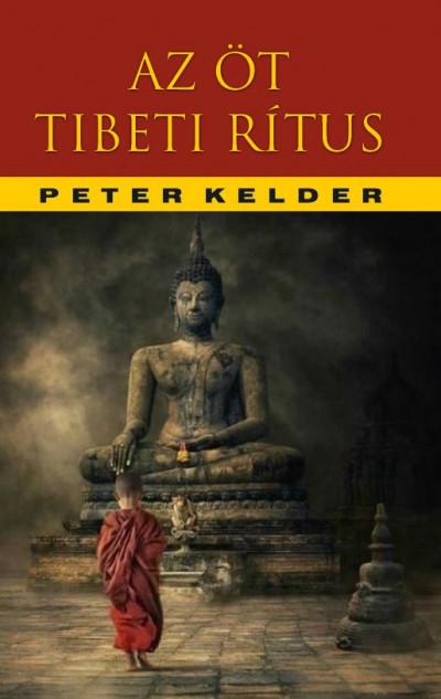 Peter Kelder - Az öt tibeti rítus