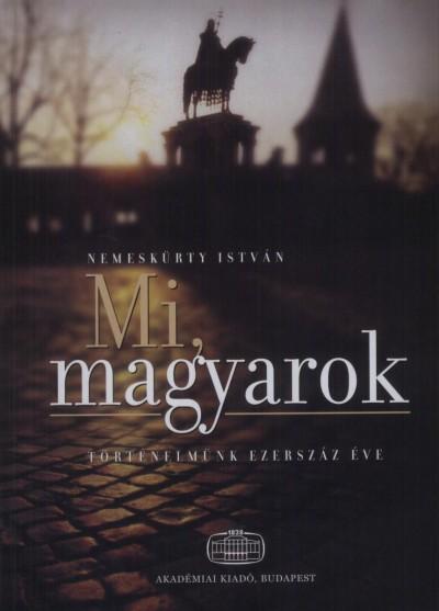Nemeskürty István - Mi, magyarok