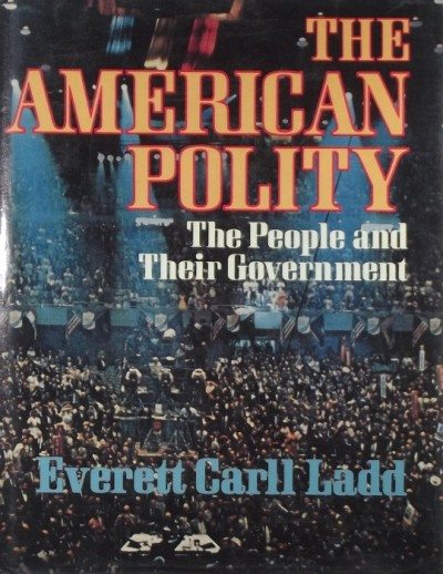 Everett Carl Ladd - The American Polity