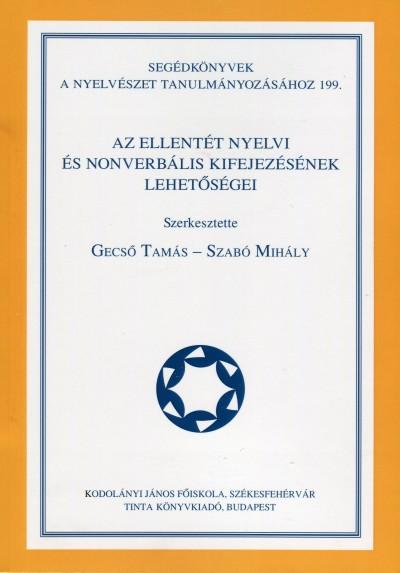 Gecső Tamás  (Szerk.) - Szabó Mihály  (Szerk.) - Az ellentét nyelvi és nonverbális kifejezésének lehetőségei