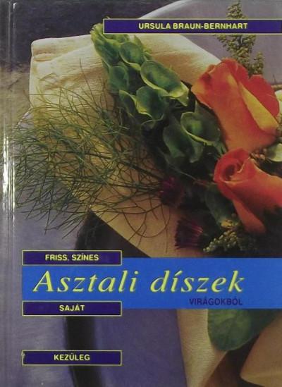 Ursula Braun-Bernhart - Asztali díszek virágokból