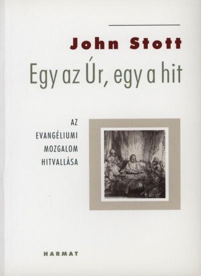 John Stott - Egy az Úr, egy a hit - az evangéliumi mozgalom hitvallása