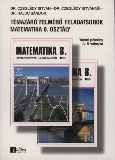 Czeglédy Istvánné - Czeglédy István - Dr. Hajdu Sándor - Témazáró felmérő feladatsorok - Matematika 8. osztály