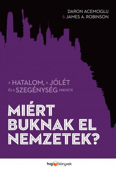 Daron Acemoglu - James A.Robinson - Miért buknak el nemzetek?