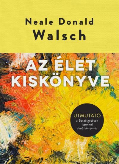 Neale Donald Walsch - Az élet kiskönyve