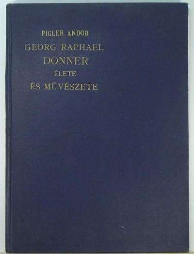 Pigler Andor - Georg Raphael Donner élete és művészete