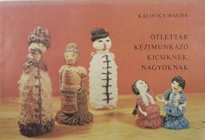 Kálovics Magda - Ötlettár kézimunkázó kicsiknek, nagyoknak