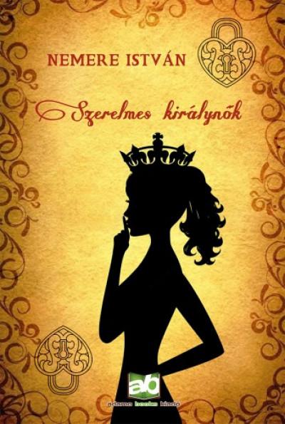 Nemere István - Szerelmes királynők
