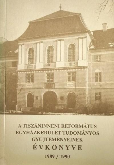 Kiss Endre  (Szerk.) - A tiszánendrei református egyházkerület tudományos gyűjteményeinek évkönyve 1989/1990