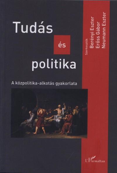 Berényi Eszter  (Szerk.) - Erőss Gábor  (Szerk.) - Neumann Eszter  (Szerk.) - Tudás és politika