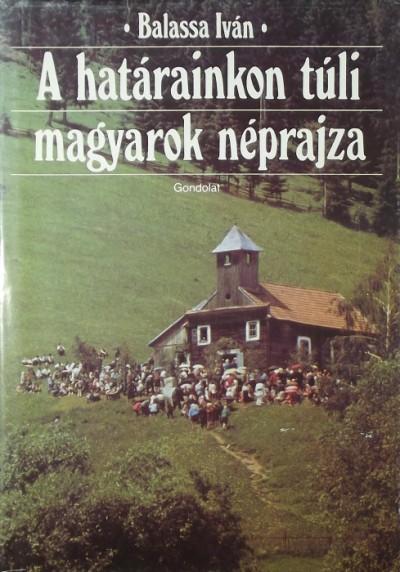 Balassa Iván - A határainkon túli magyarok néprajza