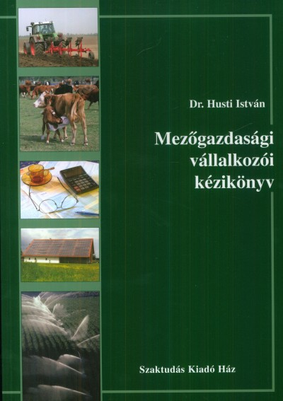 Husti István - Mezőgazdasági vállalkozói kézikönyv