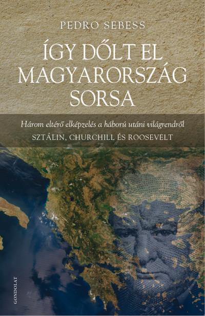 Pedro Sebess - Így dőlt el Magyarország sorsa